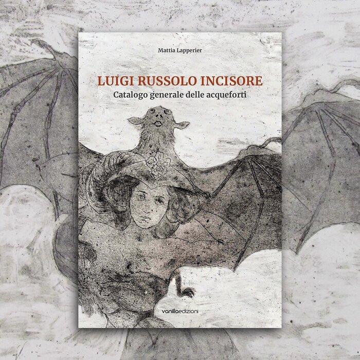 Luigi Russolo incisore. Catalogo generale delle acqueforti